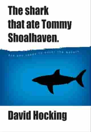 The Shark That Ate Tommy Shoalhaven by David Hocking