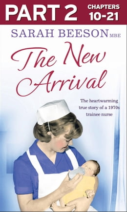 Book The New Arrival: Part 2 of 3: The Heartwarming True Story of a 1970s Trainee Nurse by Sarah Beeson