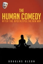 The Human Comedy, After the Apocalypse: The New Way by Douglas Olson