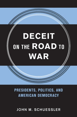 Deceit on the Road to War Presidents,  Politics,  and American Democracy