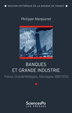 Banques et grande industrie: France, Grande-Bretagne, Allemagne, 1880-1930 by Phillippe Marguerat