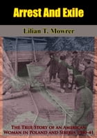 Arrest And Exile: The True Story of an American Woman in Poland and Siberia 1940-41 by Lilian T. Mowrer