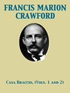 Casa Braccio, Volumes 1 and 2 by Francis Marion Crawford