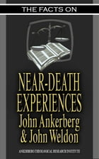 The Facts on Near-Death Experiences by John Ankerberg