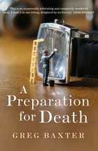 A Preparation for Death by Greg Baxter