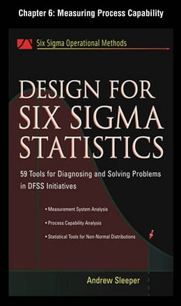 Book Design for Six Sigma Statistics, Chapter 6 - Measuring Process Capability by Andrew Sleeper