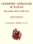 Unwritten Literature of Hawaii: The Sacred Songs of the Hula by Nathaniel Bright Emerson