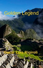 Golden Legend: Lost City in the Andes by Oscar Luis Rigiroli