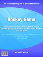 Hockey Game: Professional Secrets To How To Hockey, Hockey Players, Hockey For Dummies, Hockey, Books, Hockey Abc by Michael L. Parker