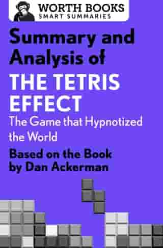 Summary and Analysis of The Tetris Effect: The Game that Hypnotized the World: Based on the Book by Dan Ackerman
