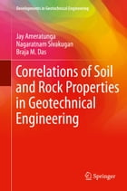 Correlations of Soil and Rock Properties in Geotechnical Engineering by Jay Ameratunga