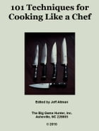 101 Techniques for Cooking Like a Chef by Jeff Altman