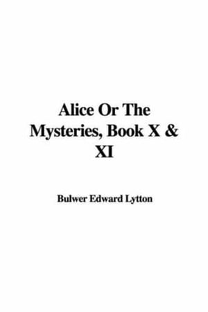 Alice, Or The Mysteries, Book XI by Edward Bulwer Lytton