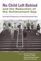 No Child Left Behind and the Reduction of the Achievement Gap: Sociological Perspectives on Federal…