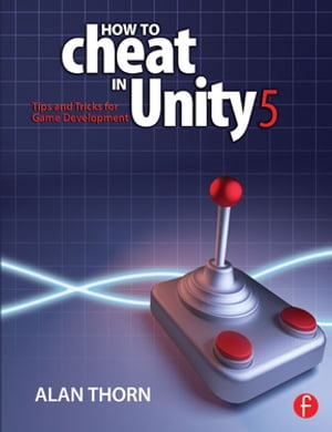 How to Cheat in Unity 5 Tips and Tricks for Game Development