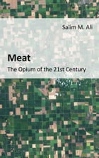 Meat: The opium of the 21st Century by Salim M. Ali