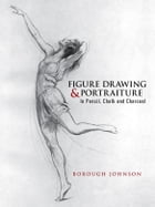 Figure Drawing and Portraiture: In Pencil, Chalk and Charcoal by Borough Johnson