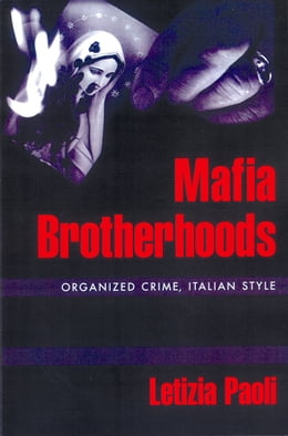 Book Mafia Brotherhoods: Organized Crime, Italian Style by Letizia Paoli