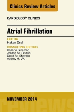 Book Atrial Fibrillation, An Issue of Cardiology Clinics, by Hakan Oral