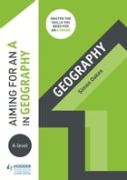 Aiming for an A in A-level Geography by Simon Oakes