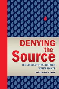 Denying the Source: The Crisis of First Nations Water Rights
