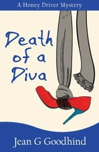 Death of a Diva: A Honey Driver Murder Mystery by Jean G. Goodhind