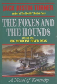 The Foxes and the Hounds - Volume One: Big Medicine River Days