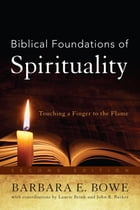 Biblical Foundations of Spirituality: Touching a Finger to the Flame by Barbara E. Bowe