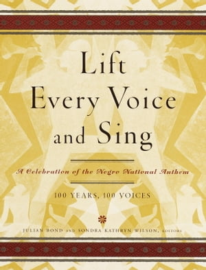 Lift Every Voice and Sing A Celebration of the Negro National Anthem; 100 Years,  100 Voices