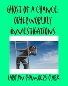 Ghost of a Chance: Other World Investigations