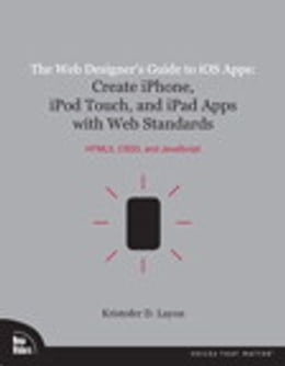 Book The Web Designer's Guide to iOS Apps: Create iPhone, iPod touch, and iPad apps with Web Standards… by Kristofer Layon