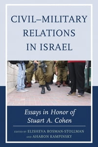 Civil–Military Relations in Israel: Essays in Honor of Stuart A. Cohen
