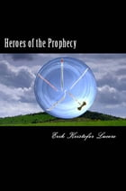 Heroes of the Prophecy by Erik Kristofer Lucero