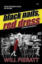 Black Nails, Red Dress: An Anthony LeMain Novella by Will Pieratt