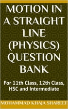 Motion in a Straight Line (Physics) Question Bank by Mohmmad Khaja Shareef
