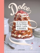 Dolce: 80 authentic sweet treats, cakes and desserts by Laura Zavan