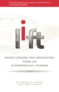 LIFT: 7 Lessons for Innovators From an Otherworldly Thinker