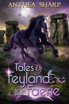 Tales of Feyland and Faerie: Eight Magical Stories by Anthea Sharp