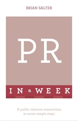 Book PR In A Week: A Public Relations Masterclass In Seven Simple Steps by Brian Salter