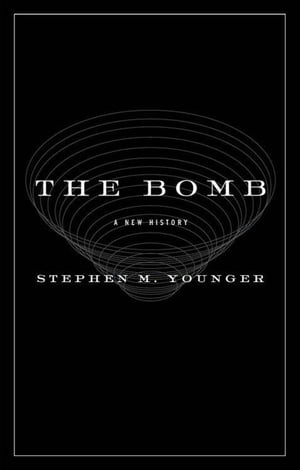 The Bomb: A New History by Stephen M. Younger PhD