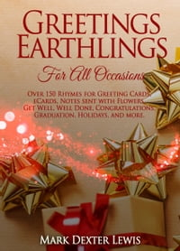Greetings Earthlings For All Occasions: Over 150 Rhymes for Greeting Cards, eCards, Notes sent with…