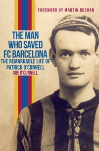 The Man Who Saved FC Barcelona: The Remarkable Life of Patrick O'Connell