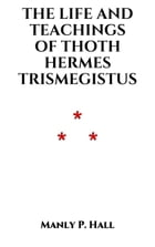 The Life and Teachings of Thoth Hermes Trismegistus by Manly P. Hall