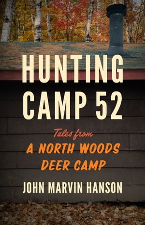 Hunting Camp 52 Tales from a North Woods Deer Camp