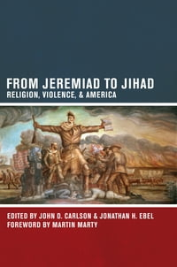 From Jeremiad to Jihad: Religion, Violence, and America