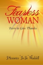 Fearless Woman: Born to Give Thanks by J'Anmetra Waddell