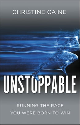 Book Unstoppable: Running the Race You Were Born To Win by Christine Caine
