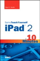 Sams Teach Yourself iPad 2 in 10 Minutes by Bud E. Smith