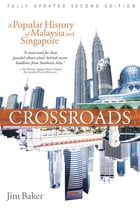 Crossroads (2nd Edn): A Popular History of Malaysia and Singapore by Jim Baker