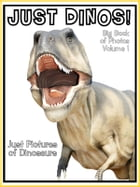 Just Dinosaur Photos! Big Book of Dino Photographs & Pictures Vol. 1 by Big Book of Photos